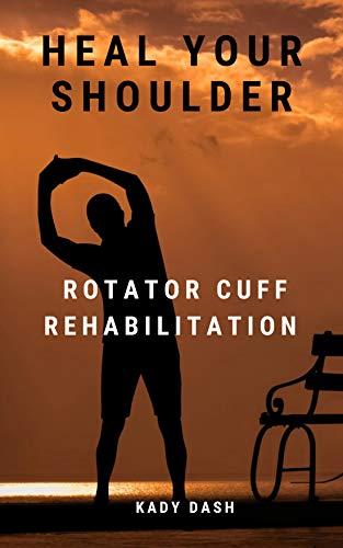 Heal Your Shoulder: Rotator Cuff Rehabilitation