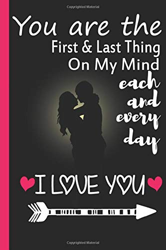 You are the first and last thing on my mind each and every day: Blank Lined novelty journal perfect as a gift for your partner