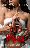 The Wives: A fun and sexy Swinger, Hotwives, and Married Couple Swapping series (Husbands and Wives Book 3)