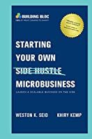 Starting Your Own Microbusiness: Launch a Scalable Business on the Side