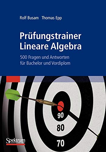 Prufungstrainer Lineare Algebra: 500 Fragen und Antworten fur Bachelor und Vordiplom (German Edition): 500 Fragen und Antworten für Bachelor und Vordiplom