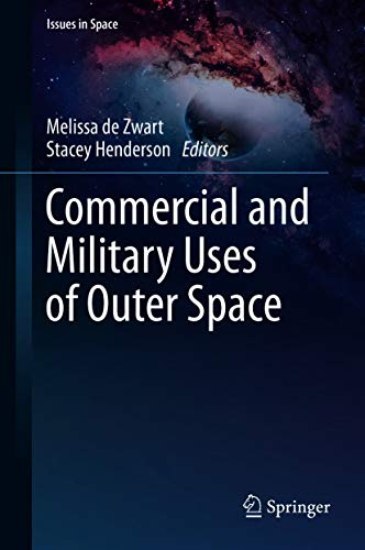 Commercial and Military Uses of Outer Space (Issues in Space) (English Edition)