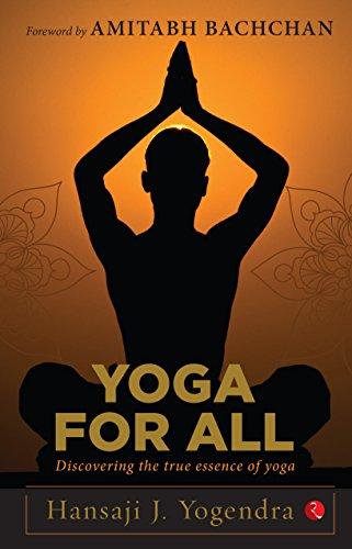 Yoga For All: Discovering the True Essence of Yoga by [Hansaji J. Yogendra]