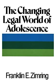The Changing Legal World of Adolescence (Classics of Law & Society) by [Franklin E. Zimring]