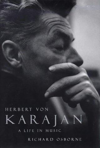 Herbert Von Karajan: A Life in Music.