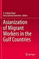 Asianization of Migrant Workers in the Gulf Countries
