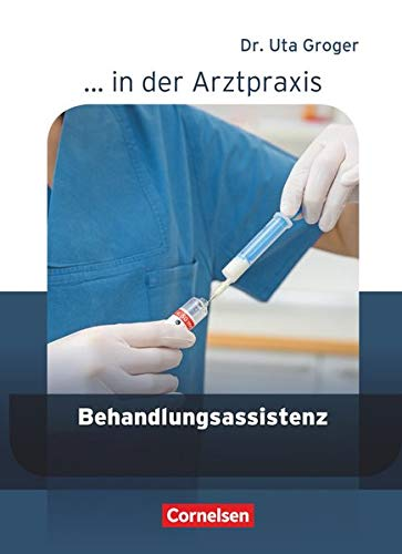 ... in der Arztpraxis - Neubearbeitung: Behandlungsassistenz in der Arztpraxis: Schülerbuch (... in der Arztpraxis: Aktuelle Ausgabe)
