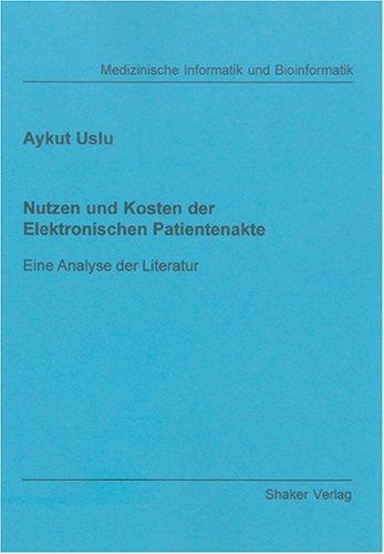 Nutzen und Kosten der Elektronischen Patientenakte: Eine Analyse der Literatur (Berichte aus der Medizinischen Informatik und Bioinformatik)