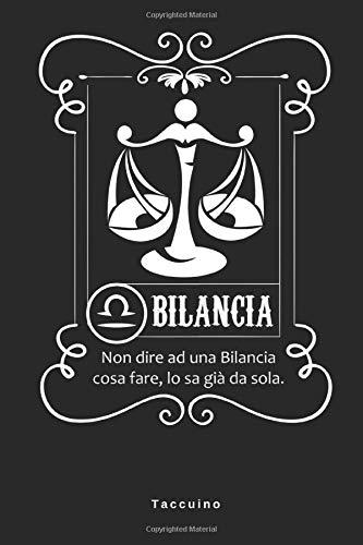 Bilancia Non Dire Ad Una Bilancia Cosa Fare, Io Sa Già Da Sola - Taccuino: Journal libretto d'appunti blocco notes quaderno - agendina - Giornale per ... Calendario Simbolo Nato -110 pagine allineate