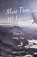 More Than We Imagine: Stories of a Living Hope