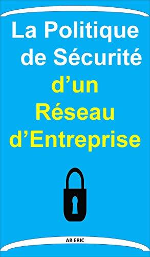Couverture du livre La Politique de Sécurité d'un Réseau d'Entreprise : Généralités sur la Sécurité, Différentes solutions pour sécuriser notre système, Différents modes d'IPsec, Paramètre du VPN
