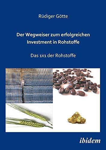 Der Wegweiser zum erfolgreichen Investment in Rohstoffe: Das 1x1 der Rohstoffe