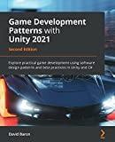 Game Development Patterns with Unity 2021: Explore practical game development using software design patterns and best practices in Unity and C#, 2nd Edition
