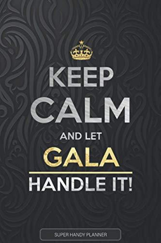 Gala: Keep Calm And Let Gala Handle It - Gala Name Custom Gift Planner Calendar Notebook Journal