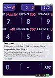 Wissenschaftliche HP-Taschenrechner im praktischen Einsatz: Ein ausführliches Handbuch, nicht nur für HP-Anfänger. Einführung, Grundlagen, ... Praxisanwendungen, Beispiel-Programme