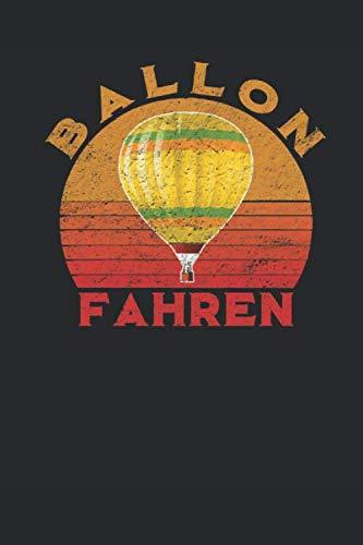 Notizbuch: Ballonfahren: 120 Seiten liniertes Notizheft 6x9 Zoll (ca. A5) für Ballonfahrer | Das extra große Notizbuch für Liebhaber des ... Notizen! | Trage deine Ballonflüge ein