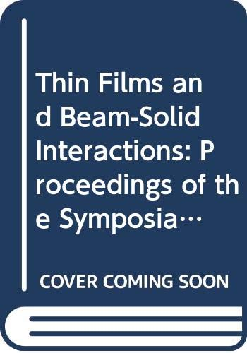 Thin Films and Beam-Solid Interactions: Proceedings of the Symposia I : Thin Films, and H : Laser and Particle-Beam Interactions With Solids of the ... 1990 Symposia Proceedings, Band 4)