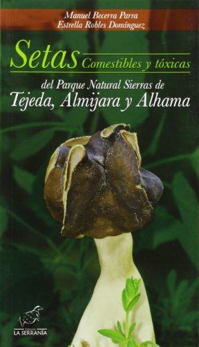 Setas comestibles y tóxicas del Parque Natural Sierras de Tejeda, Almijara y...