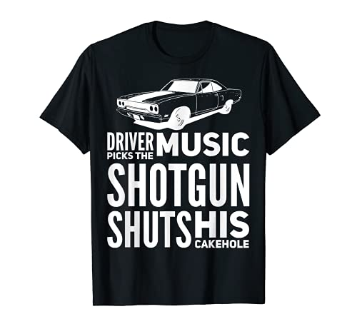 Driver Picks The Music Shotgun Shuts His Cakehole T-Shirt