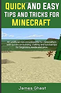 Quick and Easy tips and tricks for Minecraft: An unofficial mini encyclopedia for minecrafters with guides on building, cr...