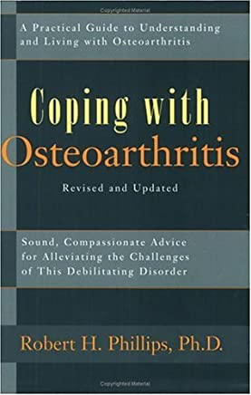 Coping With Osteoarthritis: Sound, Compassionate Advice for People Dealing With the Challenge of Osteoarthritis (Coping With...) by Robert H. Phillips (2001-03-19)
