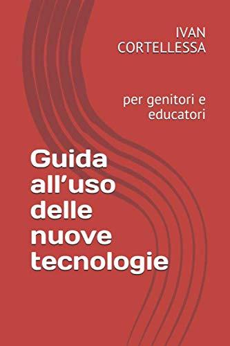 Guida all'uso delle nuove tecnologie: per genitori e educatori