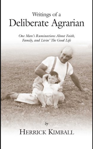Writings of a Deliberate Agrarian: One Man's Ruminations About Faith, Family, and Livin' The Good Life (English Edition)