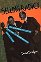Selling Radio: The Commercialization of American Broadcasting, 1920-1934