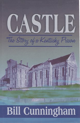 Castle: The Story of a Kentucky Prison