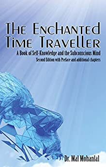 The Enchanted Time Traveller: A Book of Self-Knowledge and the Subconscious Mind by [Dr Mal Mohanlal]