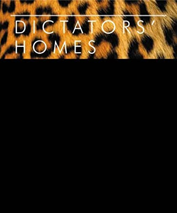 DICTATORS HOMES: LIFESTYLES OF THE WORLDS MOST COLOURFUL DESPOTS by Peter York (2005-08-02)