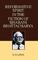 Reformative Spirit in the Fiction of Bhabani Bhattacharya