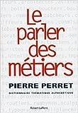 Le parler des métiers - Dictionnaire thématique des métiers de Pierre Perret ( 13 novembre 2003 ) - 13/11/2003