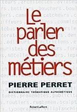 Le parler des métiers - Dictionnaire thématique des métiers de Pierre Perret ( 13 novembre 2003 )