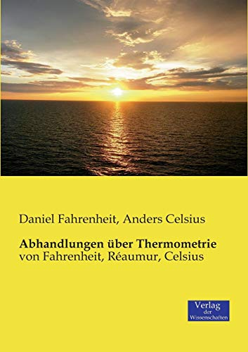 Abhandlungen über Thermometrie: von Fahrenheit, Réaumur, Celsius