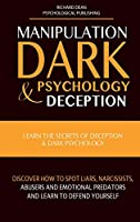 Manipulation, Dark Psychology & Deception: Learn the Secrets of Deception & Dark Psychology. Discover how to Spot Liars, Narcissists, Abusers and Emotional Predators and Learn to Defend Yourself