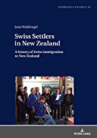 Swiss Settlers in New Zealand: A History of Swiss Immigration to New Zealand (Germanica Pacifica)