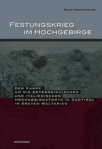 Festungskrieg im Hochgebirge: Der Kampf um die österreichischen und italienischen Hochgebirgsforts in Südtirol im 1. Weltkrieg