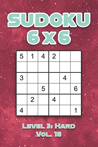 Sudoku 6 x 6 Level 3: Hard Vol. 18: Play Sudoku 6x6 Grid With Solutions Hard Level Volumes 1-40 Sudoku Cross Sums Variation Travel Paper Logic Games ... Challenge Genius All Ages Kids to Adult Gifts
