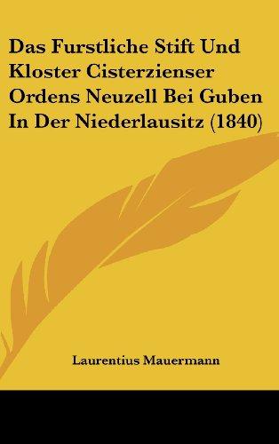 Das Furstliche Stift Und Kloster Cisterzienser Ordens Neuzell Bei Guben in Der Niederlausitz (1840)