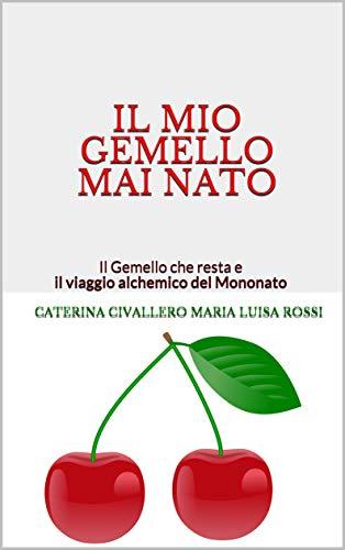 IL MIO GEMELLO MAI NATO: Il Gemello che resta e il viaggio alchemico del Mononato (Italian Edition) PDF Books
