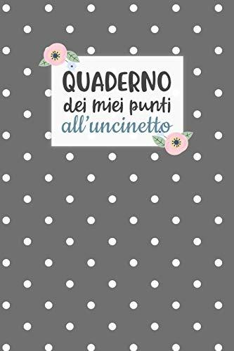 Quaderno dei Miei Punti all'Uncinetto: Carta quadretti 4:5 per annotare punti, schemi, patterns e motivi dei tuoi lavori all'uncinetto.