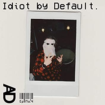 Idiot by Default
