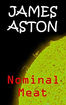 Nominal Meat (Science Fiction Stories Book 2) by [James Aston]