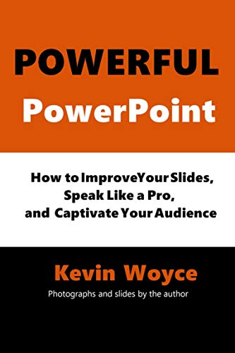 Powerful PowerPoint: How to Improve Your Slides, Speak Like a Pro, and Captivate Your Audience (English Edition)