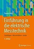 Einführung in die elektrische Messtechnik: Grundlagen, Messverfahren, Anwendungen - Thomas Mühl