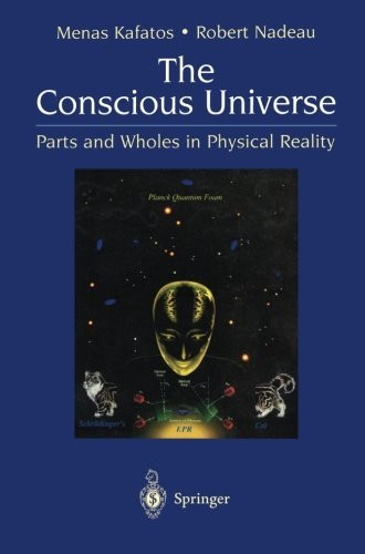 The Conscious Universe: Parts and Wholes in Physical Reality (English Edition)