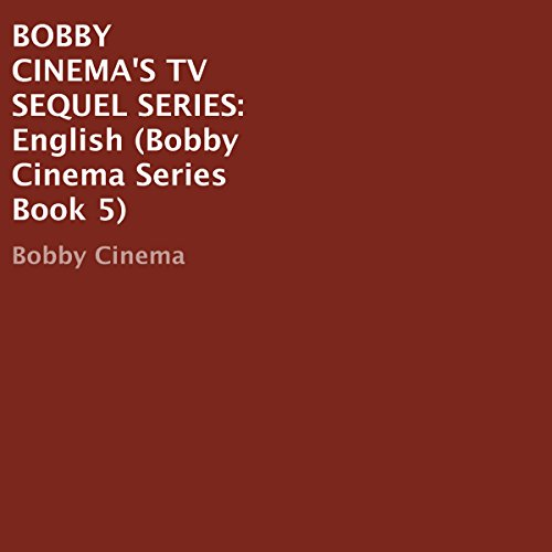 Bobby Cinema's TV Sequel Series: English     Bobby Cinema, Book 5              By:                                                                                                                                 Bobby Cinema                               Narrated by:                                                                                                                                 Chelsea Lee Rock                      Length: 33 mins     Not rated yet     Overall 0.0