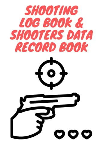 Shooting Log Book & Shooters Data Record Book: Range Shooting Book I Shot Recording with Target Diagrams I Pistol, Rifle And Sniper Training & Target Recording