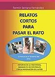 RELATOS CORTOS PARA PASAR EL RATO: Historias y cuentos sobre la vida misma, basados en hechos reales y en la imaginación del autor